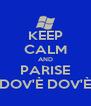 KEEP CALM AND PARISE DOV'È DOV'È - Personalised Poster A4 size