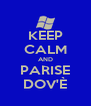 KEEP CALM AND PARISE DOV'È - Personalised Poster A4 size