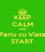 KEEP CALM AND Pariu cu Viata START - Personalised Poster A4 size
