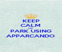 KEEP CALM AND PARK USING APPARCANDO - Personalised Poster A4 size