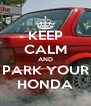 KEEP CALM AND PARK YOUR HONDA - Personalised Poster A4 size