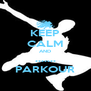 KEEP CALM AND ....... PARKOUR - Personalised Poster A4 size