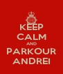 KEEP CALM AND PARKOUR ANDREI - Personalised Poster A4 size