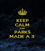 KEEP CALM AND PARKS MADE A 3  - Personalised Poster A4 size