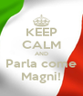 KEEP CALM AND Parla come Magni! - Personalised Poster A4 size