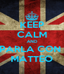 KEEP CALM AND PARLA CON  MATTEO - Personalised Poster A4 size