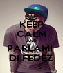 KEEP CALM AND PARLAMI  DI FEDEZ - Personalised Poster A4 size