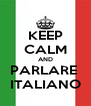KEEP CALM AND PARLARE  ITALIANO - Personalised Poster A4 size