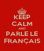 KEEP CALM AND PARLE LE FRANÇAIS - Personalised Poster A4 size