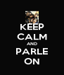 KEEP CALM AND PARLE ON - Personalised Poster A4 size