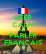 KEEP CALM AND PARLER FRANCAIS - Personalised Poster A4 size
