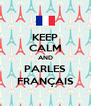 KEEP CALM AND PARLES FRANÇAIS - Personalised Poster A4 size