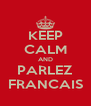 KEEP CALM AND PARLEZ FRANCAIS - Personalised Poster A4 size