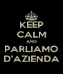 KEEP CALM AND PARLIAMO D'AZIENDA - Personalised Poster A4 size