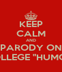 """KEEP CALM AND PARODY ON COLLEGE """"HUMOR"""" - Personalised Poster A4 size"""