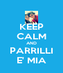 KEEP CALM AND PARRILLI E' MIA - Personalised Poster A4 size