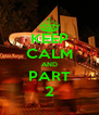 KEEP CALM AND PART 2 - Personalised Poster A4 size