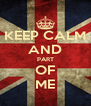 KEEP CALM AND PART OF ME - Personalised Poster A4 size