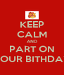 KEEP CALM AND PART ON YOUR BITHDAY - Personalised Poster A4 size