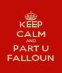 KEEP CALM AND PART U FALLOUN - Personalised Poster A4 size