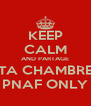 KEEP CALM AND PARTAGE TA CHAMBRE PNAF ONLY - Personalised Poster A4 size