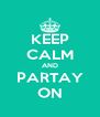 KEEP CALM AND PARTAY ON - Personalised Poster A4 size