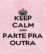 KEEP CALM AND PARTE PRA OUTRA - Personalised Poster A4 size