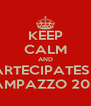 KEEP CALM AND PARTECIPATES IN CAMPAZZO 2036 - Personalised Poster A4 size