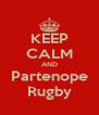 KEEP CALM AND Partenope Rugby - Personalised Poster A4 size