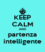 KEEP CALM AND partenza intelligente - Personalised Poster A4 size