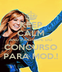 KEEP CALM AND PARTICIPE DO CONCURSO PARA MOD.! - Personalised Poster A4 size