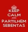 KEEP CALM AND PARTILHEM SEBENTAS - Personalised Poster A4 size
