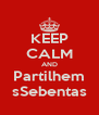 KEEP CALM AND Partilhem sSebentas - Personalised Poster A4 size
