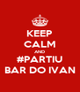 KEEP CALM AND #PARTIU BAR DO IVAN - Personalised Poster A4 size