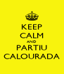 KEEP CALM AND PARTIU CALOURADA - Personalised Poster A4 size