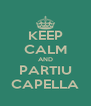 KEEP CALM AND PARTIU CAPELLA - Personalised Poster A4 size