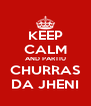 KEEP CALM AND PARTIU CHURRAS DA JHENI - Personalised Poster A4 size