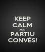 KEEP CALM AND PARTIU CONVÉS! - Personalised Poster A4 size