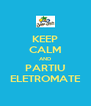KEEP CALM AND PARTIU ELETROMATE - Personalised Poster A4 size