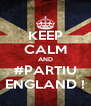 KEEP CALM AND #PARTIU ENGLAND ! - Personalised Poster A4 size