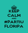 KEEP CALM AND #PARTIU FLORIPA - Personalised Poster A4 size