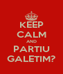 KEEP CALM AND PARTIU GALETIM? - Personalised Poster A4 size