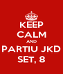 KEEP CALM AND PARTIU JKD SET, 8 - Personalised Poster A4 size