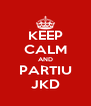 KEEP CALM AND PARTIU JKD - Personalised Poster A4 size