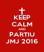 KEEP CALM AND PARTIU JMJ 2016 - Personalised Poster A4 size