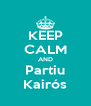 KEEP CALM AND Partiu Kairós - Personalised Poster A4 size