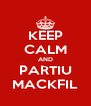 KEEP CALM AND PARTIU MACKFIL - Personalised Poster A4 size