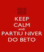 KEEP CALM AND PARTIU NIVER DO BETO - Personalised Poster A4 size