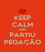 KEEP CALM AND PARTIU PEGAÇÃO - Personalised Poster A4 size