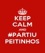 KEEP CALM AND #PARTIU PEITINHOS - Personalised Poster A4 size